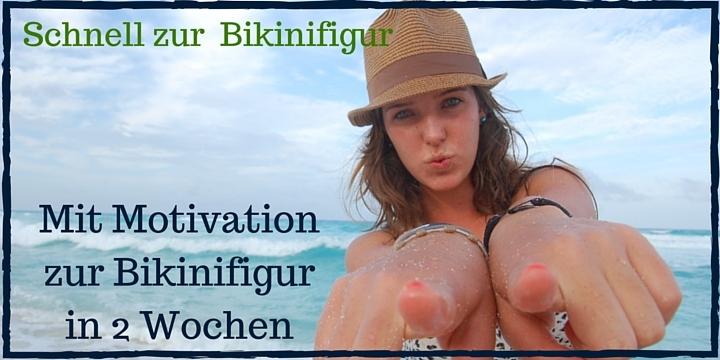 Motivation zur Erreichung deiner Bikinifigur