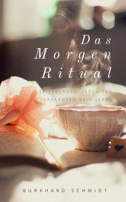 Das Morgenritual von Burkhard Schmidt verändert Dein Leben.