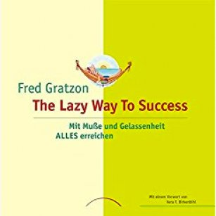 The Lazy Way To Success von Fred Gratzon